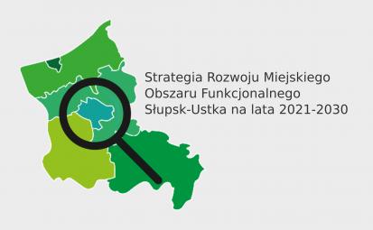 Zgłaszanie propozycji przedsięwzięć i projektów – Strategia Rozwoju Miejskiego Obszaru Funkcjonalnego Słupsk-Ustka na lata 2021-2030