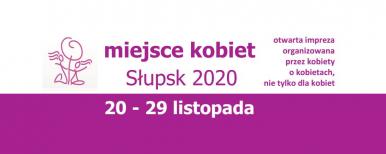 """baner festiwalu, napis """"Miejsce kobiet Słupsk 2020, 20-29 listopada. Otwarta impreza organizowana przez kobiety o kobietach, nie tylko dla kobiet"""""""